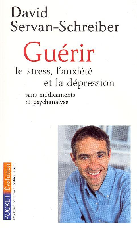 guerir-le-stress-lanxiete-et-la-depression-sans-medicaments-ni-psychanalyse