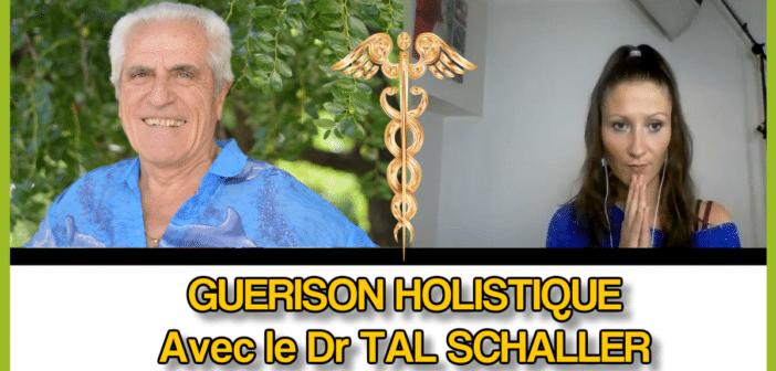 GUERISON HOLISTIQUE  : Comment guérir toutes les maladies avec Le Dr Tal Schaller